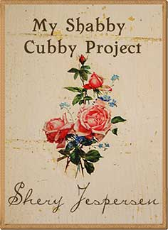 My Shabby Cubby Project, by Shery Jespersen
